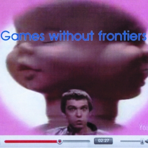 """GAMES WITHOUT FRONTIERS"""